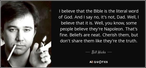quote-i-believe-that-the-bible-is-the-literal-word-of-god-and-i-say-no-it-s-not-dad-well-i-bill-hicks-143-48-12